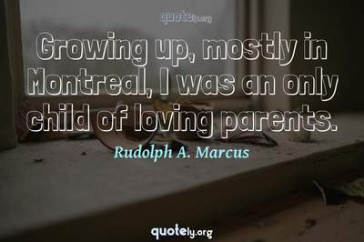 Photo Quote of Growing up, mostly in Montreal, I was an only child of loving parents.