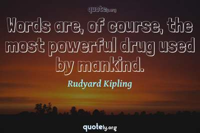 Photo Quote of Words are, of course, the most powerful drug used by mankind.