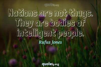 Photo Quote of Nations are not thugs. They are bodies of intelligent people.