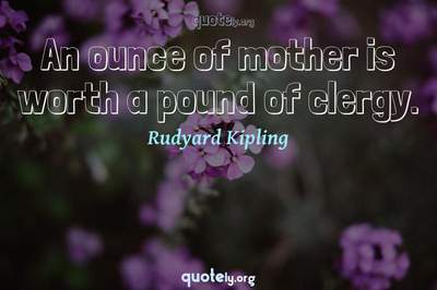 Photo Quote of An ounce of mother is worth a pound of clergy.