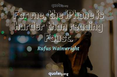 Photo Quote of For me, the iPhone is harder than reading Faust.