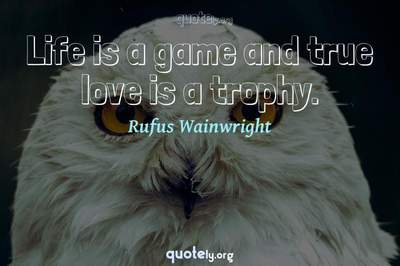 Photo Quote of Life is a game and true love is a trophy.