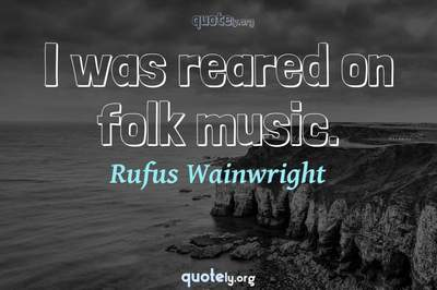Photo Quote of I was reared on folk music.