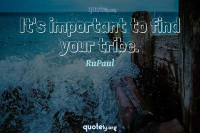 Photo Quote of It's important to find your tribe.