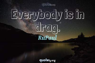 Photo Quote of Everybody is in drag.