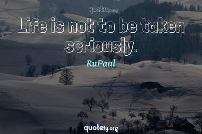 Photo Quote of Life is not to be taken seriously.