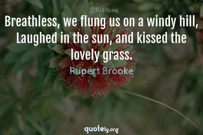 Photo Quote of Breathless, we flung us on a windy hill, Laughed in the sun, and kissed the lovely grass.