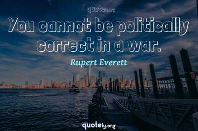 Photo Quote of You cannot be politically correct in a war.