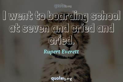 Photo Quote of I went to boarding school at seven and cried and cried.