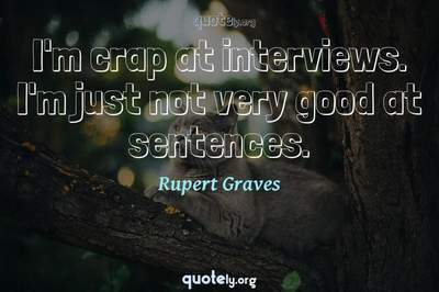 Photo Quote of I'm crap at interviews. I'm just not very good at sentences.