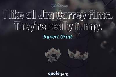 Photo Quote of I like all Jim Carrey films. They're really funny.