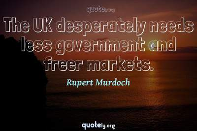 Photo Quote of The UK desperately needs less government and freer markets.