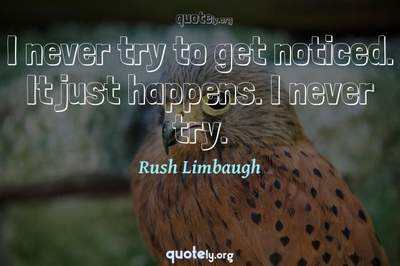 Photo Quote of I never try to get noticed. It just happens. I never try.