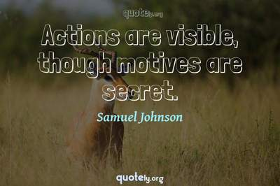 Photo Quote of Actions are visible, though motives are secret.