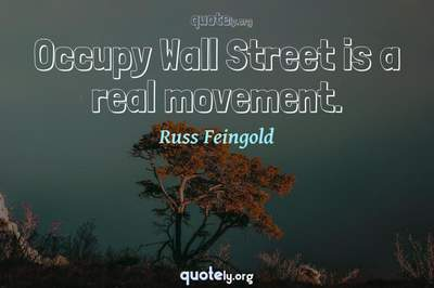 Photo Quote of Occupy Wall Street is a real movement.
