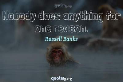 Photo Quote of Nobody does anything for one reason.