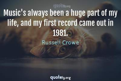 Photo Quote of Music's always been a huge part of my life, and my first record came out in 1981.