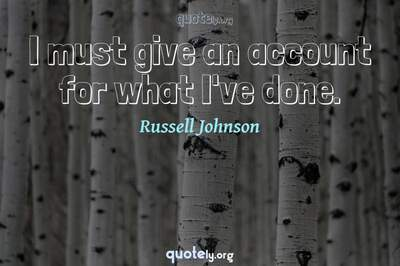 Photo Quote of I must give an account for what I've done.