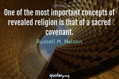 Photo Quote of One of the most important concepts of revealed religion is that of a sacred covenant.
