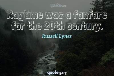 Photo Quote of Ragtime was a fanfare for the 20th century.