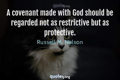 Photo Quote of A covenant made with God should be regarded not as restrictive but as protective.