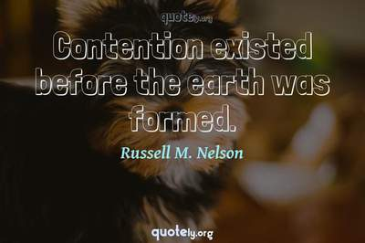 Photo Quote of Contention existed before the earth was formed.