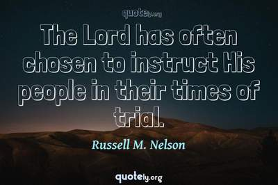 Photo Quote of The Lord has often chosen to instruct His people in their times of trial.