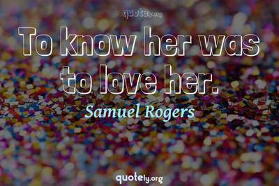 Photo Quote of To know her was to love her.