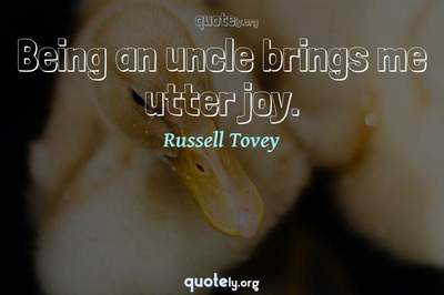 Photo Quote of Being an uncle brings me utter joy.