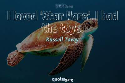 Photo Quote of I loved 'Star Wars'. I had the toys.