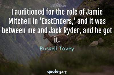 Photo Quote of I auditioned for the role of Jamie Mitchell in 'EastEnders,' and it was between me and Jack Ryder, and he got it.