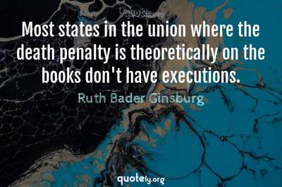 Photo Quote of Most states in the union where the death penalty is theoretically on the books don't have executions.