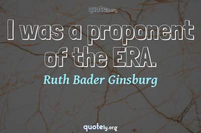 Photo Quote of I was a proponent of the ERA.