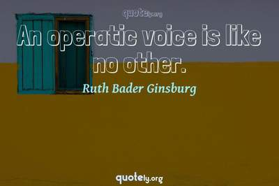 Photo Quote of An operatic voice is like no other.