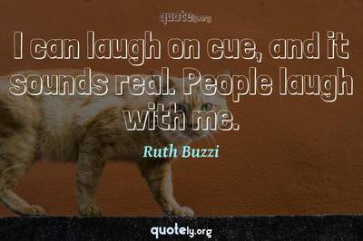 Photo Quote of I can laugh on cue, and it sounds real. People laugh with me.