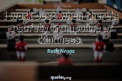 Photo Quote of I work best when there's a safety trampoline of kindness.