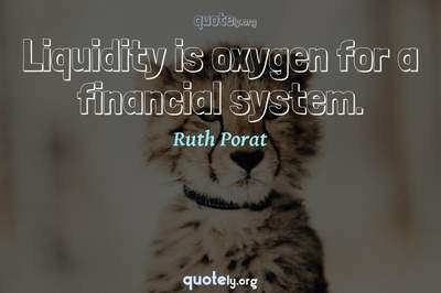 Photo Quote of Liquidity is oxygen for a financial system.