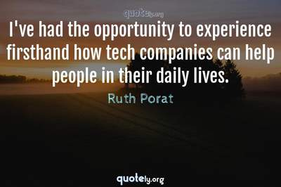 Photo Quote of I've had the opportunity to experience firsthand how tech companies can help people in their daily lives.