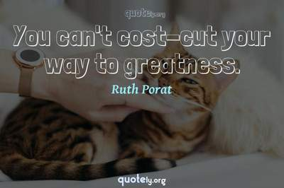 Photo Quote of You can't cost-cut your way to greatness.