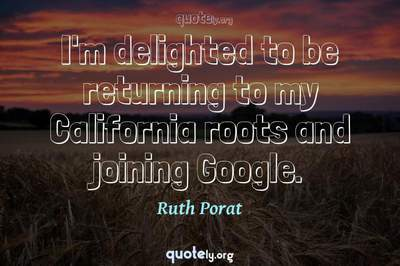 Photo Quote of I'm delighted to be returning to my California roots and joining Google.