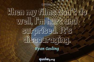 Photo Quote of When my films don't do well, I'm hurt and surprised. It's discouraging.