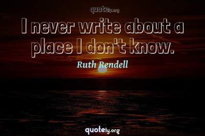 Photo Quote of I never write about a place I don't know.