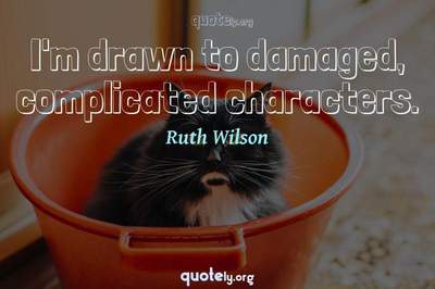 Photo Quote of I'm drawn to damaged, complicated characters.