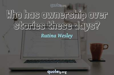 Photo Quote of Who has ownership over stories these days?