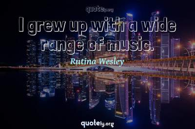 Photo Quote of I grew up with a wide range of music.