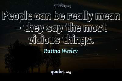 Photo Quote of People can be really mean - they say the most vicious things.