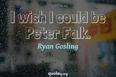 Photo Quote of I wish I could be Peter Falk.