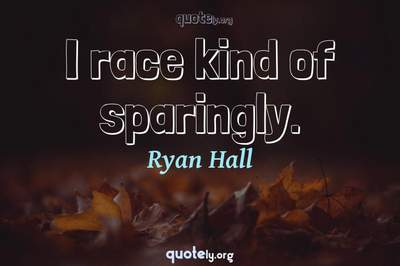 Photo Quote of I race kind of sparingly.
