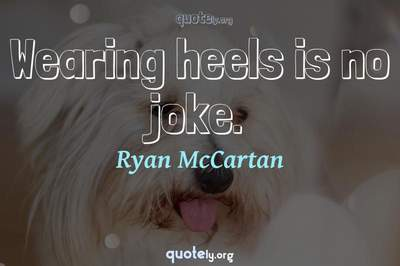 Photo Quote of Wearing heels is no joke.
