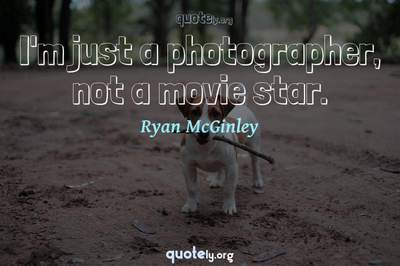 Photo Quote of I'm just a photographer, not a movie star.